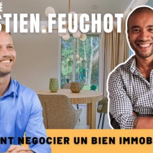 Comment negocier un bien immobilier ? (Appartement, maison, terrain, garage…) avec Sebastien Feuchot